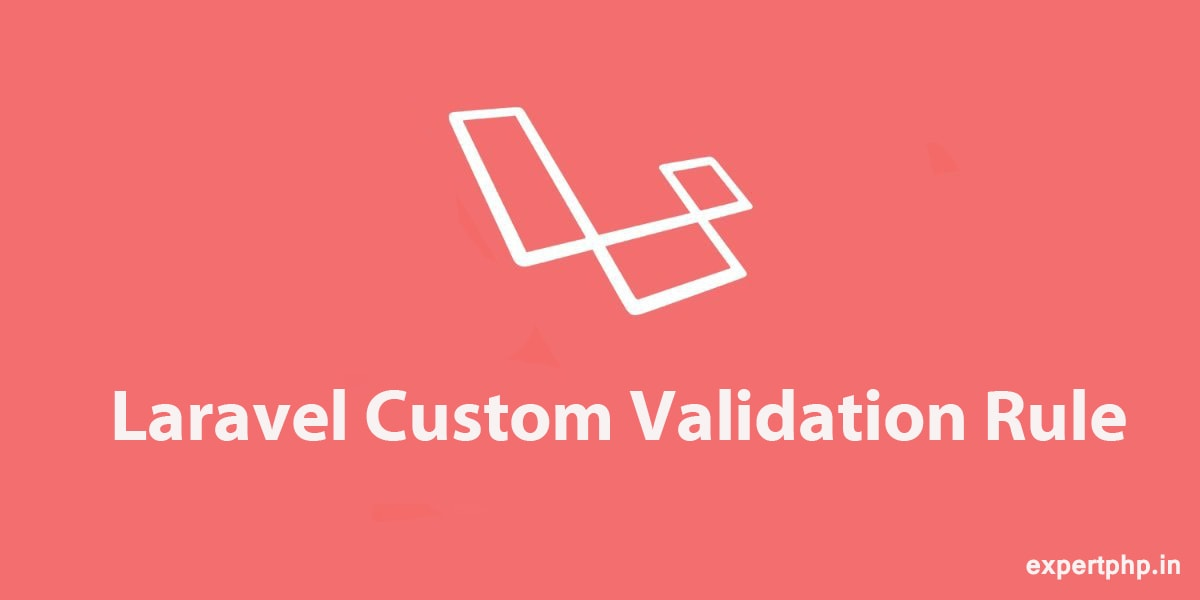 How To Create Custom Validation Rules With Laravel 5