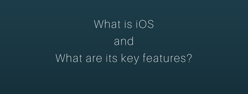 What is iOS and what are its key features