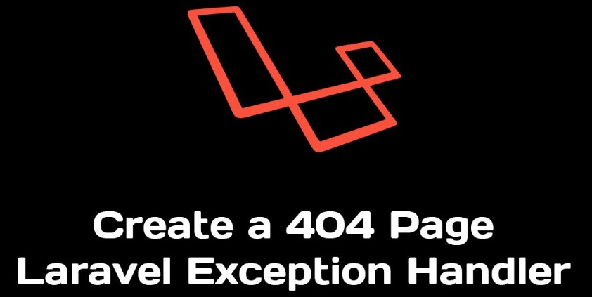 Laravel 5 Create 404 Page Not Found HTTP Custom Error Exception Handler