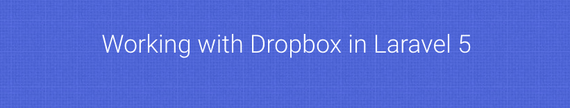 Laravel 5.2 working with Dropbox API to upload file using league/flysystem-dropbox package with example